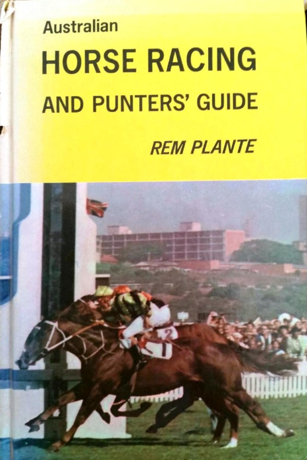 The Australian Horse Racing and Punters Guide by Rem Plante